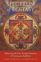 Spectrum of Ecstasy: Embracing the Five Wisdom Emotions of Vajrayana Buddhism