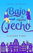 Bajo el mismo techo: Un romance de proximidad forzada entre vecinos (Juntos y revueltos nº 3) (Spanish Edition)