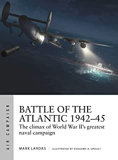 Battle of the Atlantic 1942–45: The climax of World War II's greatest naval campaign (Air Campaign Book 21)