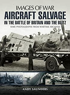 Aircraft Salvage in the Battle of Britain and the Blitz (Images of War)