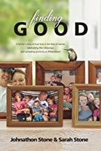 Finding Good: One Family's Story of True Love in the Face of Cancer, Celebrating Life's Blessings, and Spreading Positivit...