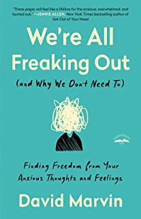 We're All Freaking Out (and Why We Don't Need To): Finding Freedom from Your Anxious Thoughts and Feelings