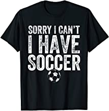 Sorry I Can't I Have Soccer T-Shirt - Soccer Player Gift