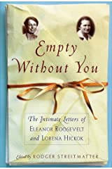 Empty Without You: The Intimate Letters Of Eleanor Roosevelt And Lorena Hickok Kindle Edition