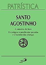 Patrística: A natureza do bem / O castigo e o perdão dos pecados e o batismo das crianças - Volume 40