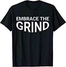 Embrace The Grind Tshirt