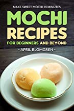 Mochi Recipes for Beginners and Beyond: Make Sweet Mochi in Minutes (English Edition)