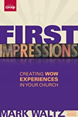 First Impressions: Creating Wow Experiences in Your Church Kindle Edition