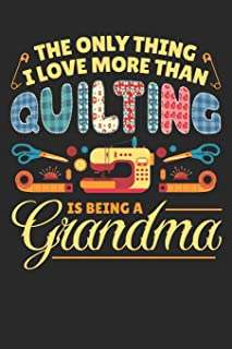 The Only Thing I Love More Than Quilting is Being a Grandma: Quilting Journal, Quilt Notebook, Gift for Quilter, Sewer Presents, Quilts Pattern Planner