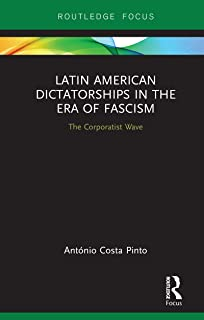Latin American Dictatorships in the Era of Fascism: The Corporatist Wave (Routledge Studies in Fascism and the Far Right)