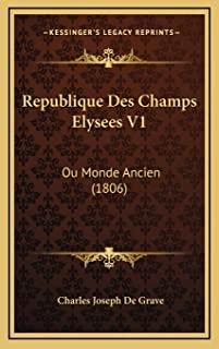 Republique Des Champs Elysees V1: Ou Monde Ancien (1806)