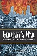GERMANY'S WAR: The Origins, Aftermath & Atrocities of World War II