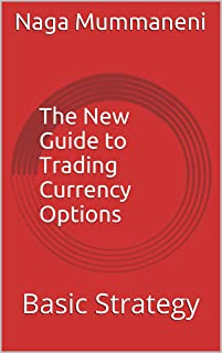 The New Guide to Trading Currency Options: Basic Strategy (E