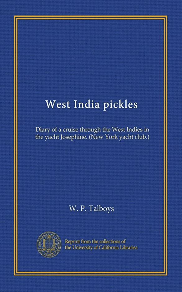 臭い即席瞑想的West India pickles: Diary of a cruise through the West Indies in the yacht Josephine. (New York yacht club.)