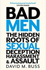 Bad Men: The Hidden Roots of Sexual Deception, Harassment and Assault (English Edition) Format Kindle
