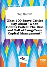 Top Secret! What 100 Brave Critics Say about When Genius Failed: The Rise and Fall of Long-Term Capital Management