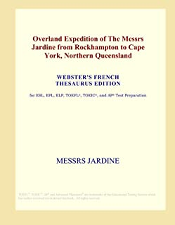 Overland Expedition of The Messrs Jardine from Rockhampton to Cape York, Northern Queensland (Webster's French Thesaurus E...