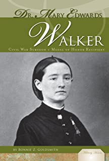 Dr. Mary Edwards Walker: Civil War Sugeon & Medal of Honor Recipient: Civil War Surgeon & Medal of Honor Recipient (Military Heroes)