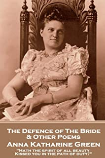"""Anna Katherine Green - The Defence of the Bride & Other Poems: """"Hath the spirit of all beauty Kissed you in the path of du..."""