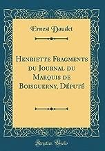 Henriette Fragments du Journal du Marquis de Boisguerny, Député (Classic Reprint) (French Edition)