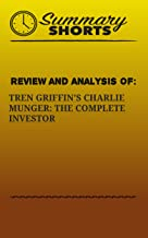 REVIEW AND ANALYSIS OF: TREN GRIFFIN'S CHARLIE MUNGER: THE COMPLETE INVESTOR (Summary Shorts Book 12)