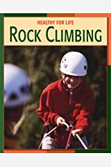 Rock Climbing (21st Century Skills Library: Healthy for Life) Kindle Edition