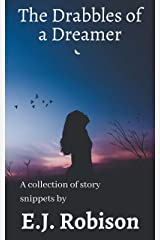 The Drabbles of a Dreamer: A collection of story snippets Kindle Edition
