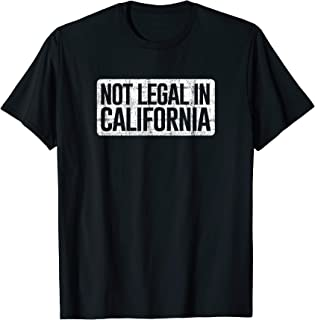 Not Legal in California (distressed)- Funny AK-47 and AR-15 T-Shirt