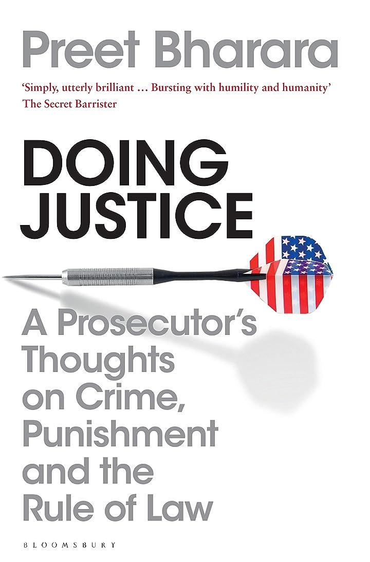 罪軍隊ホットDoing Justice: A Prosecutor's Thoughts on Crime, Punishment and the Rule of Law (English Edition)