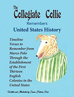 The Collegiate Collie Remembers United States History: Timeline Verses to Remember from Marco Polo Through the Establishme...