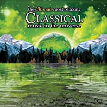 The Ultimate Most Relaxing Classical Music In the Universe (Disc 2)