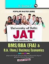 Delhi University: Joint Admission Test (JAT) - BMS/BBA (FIA) & B.A. (Hons.) Business Economics Exam Guide: BMS (Bachelor o...