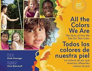 All The Colors We Are / Todos los colores de nuestra piel: The Story of How We Get Our Skin Color/La historia de por que t...