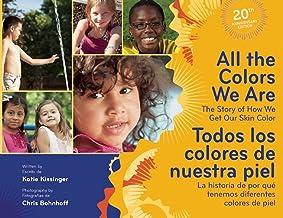 All the Colors We Are/Todos los colores de nuestra piel: The Story of How We Get Our Skin Color/La historia de por qué ten...