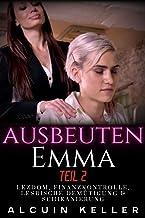 Ausbeuten Emma - Teil 2 : Lesbische Erniedrigung, Lezdom, Finanzkontrolle & Belästigung (German Edition)