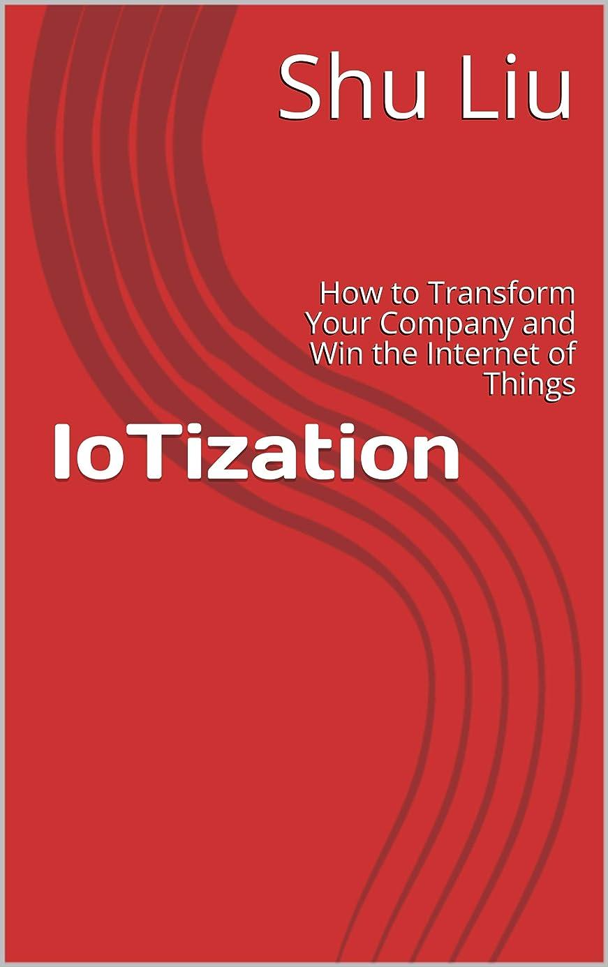 酔っ払い人口彫刻家IoTization: How to Transform Your Company and Win the Internet of Things (English Edition)