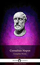 Delphi Complete Works of Cornelius Nepos (Illustrated) (Delphi Ancient Classics Book 76)