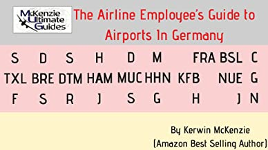 McKenzie Ultimate Guide: The Airline Employee's Guide To Airports in Germany: A guide to alternate airports in Germany so ...