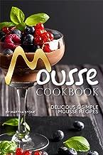 Mousse Cookbook: Delicious Simple Mousse Recipes