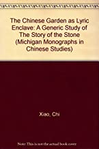 Chinese Garden as Lyric Enclave: A Generic Study of the Story of the Stone (Michigan Monographs in Chinese Studies)