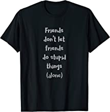 Friends Don't Let Friends Do Stupid Things Alone Light T-Shirt