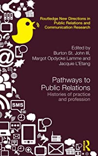 Pathways to Public Relations: Histories of Practice and Profession (Routledge New Directions in PR & Communication Research)