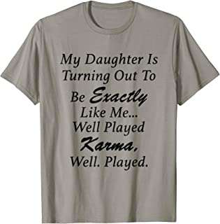My Daughter Is Turning Out To Be Exactly Like Me Mom T-Shirt