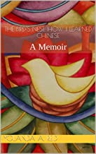 THE BIRD'S NEST: HOW I LEARNED CHINESE: A Memoir (English Edition)