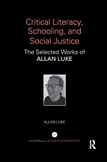 Critical Literacy, Schooling, and Social Justice: The Selected Works of Allan Luke