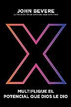 X: Multiplique el potencial que Dios le dio (Spanish Edition)
