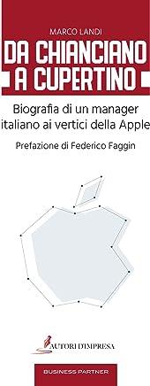 Da Chianciano a Cupertino: Biografia di un manager italiano ai vertici della Apple (Business Partner)
