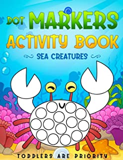 Dot Markers Activity Book: Sea Creatures: Sea Creature Paint Daubers Coloring Book for Toddlers, Kids, Preschool | Ages 1-3, 2-4, 3-5 | Simple Cute Drawings for Boys & Girls