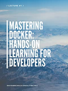 Mastering Docker: Hands-On Learning for Developers - Lecture #1