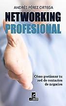 Networking Profesional: Cómo gestionar tu red de contactos de negocios (Serie Estrategia Personal nº 2)